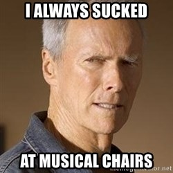 Clint Eastwood - I always sucked At musical chairs