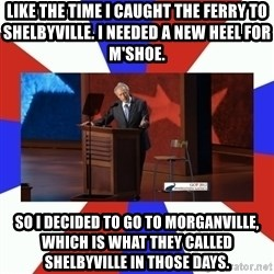 Invisible Obama - Like the time I caught the ferry to Shelbyville. I needed a new heel for m'shoe. So I decided to go to Morganville, which is what they called Shelbyville in those days.