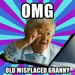 old lady - OMG Old misplaced granny