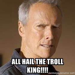 Clint Eastwood - All hail the troll king!!!!