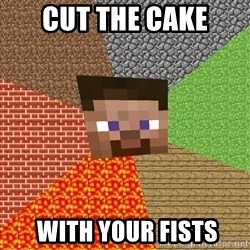 Minecraft Guy - CUT THE CAKE  WITH YOUR FISTS