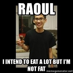 skinny kid - RAOUL  I INTEND TO EAT A LOT BUT I'M NOT FAT