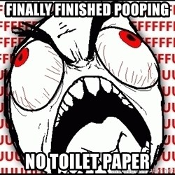 Maximum Fffuuu - finally finished pooping no toilet paper