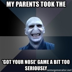 crazy villain - MY PARENTS TOOK THE 'GOT YOUR NOSE' GAME A BIT TOO SERIOUSLY