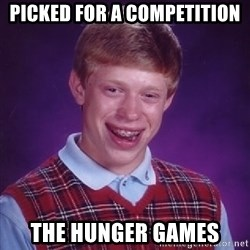 Bad Luck Brian - picked for a competition the hunger games