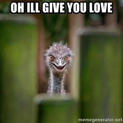 Rapist Ostrich - oh ill give you love