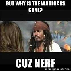But why is the rum gone - But why is the warlocks gone? Cuz nerf