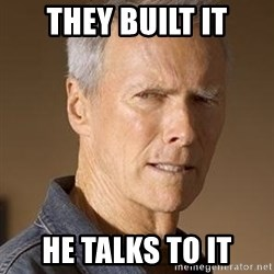 Clint Eastwood - They Built It He Talks TO IT