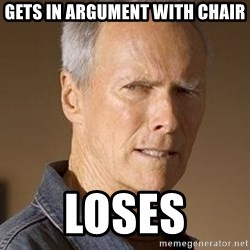 Clint Eastwood - Gets in argument with chair loses