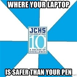 JchsMeme - Where your laptop  is safer than your pen