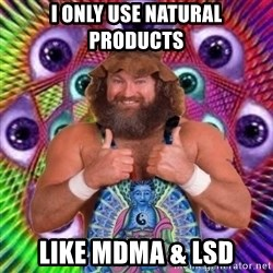 PSYLOL - i only use natural products like mdma & LSD