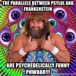 PSYLOL - the PARALLELS between psylol and frankenstein are PSYCHEDELICALLY funny  PHWOAR!!!