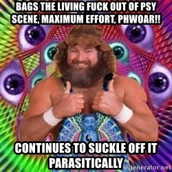 PSYLOL - bags the living fuck out of psy scene, maximum effort, phwoar!! continues to suckle off it PARASITICALLY