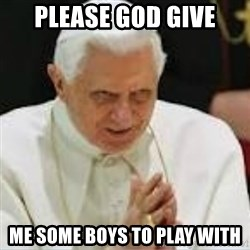 Pedo Pope - PLEASE GOD GIVE ME SOME BOYS TO PLAY WITH