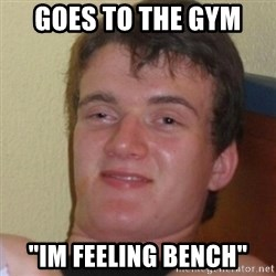 """Stoner Stanley - goes to the gym  """"im feeling bench"""""""