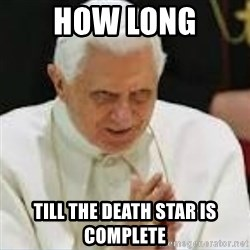 Pedo Pope - HOW LONG TILL THE DEATH STAR IS COMPLETE