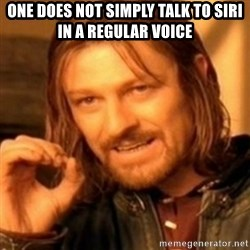 ODN - one does not simply talk to siri  in a regular voice