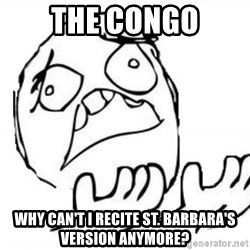 WHY SUFFERING GUY - The Congo Why can't I recite St. Barbara's version anymore?