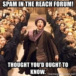 professor quirrell - SPAM IN THE REACH FORUM! Thought YOU'D oUGHT TO KNOW.