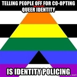 Bad Straight Ally - telling people off for co-opting queer identity is identity policing