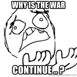WHY SUFFERING GUY - Why is the war continue .. ?