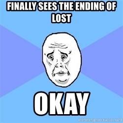 Okay Guy - Finally sees the ending of Lost Okay