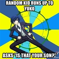 "Minato Persona 3 - RANDOM KID RUNS UP TO YUKO ASKS ""IS THAT YOUR SON?"""