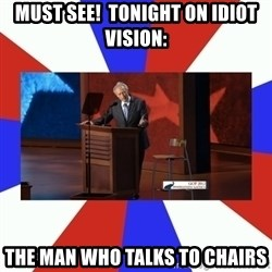 Invisible Obama - must see!  tonight on idiot vision: the man who talks to chairs