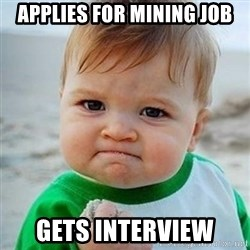 Victory Baby - Applies for Mining Job gets Interview