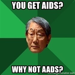 High Expectations Asian Father - You Get aids? Why not aads?