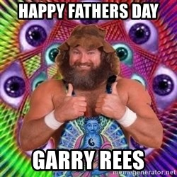 PSYLOL - HAPPY FATHERS DAY  GARRY REES