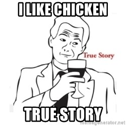 truestoryxd - I like chicken true story