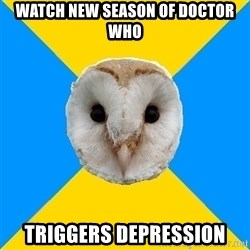 Bipolar Owl - Watch new season of Doctor Who Triggers depression