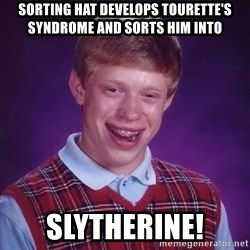 Bad Luck Brian - Sorting hat develops tourette's syndrome and sorts him into Slytherine!