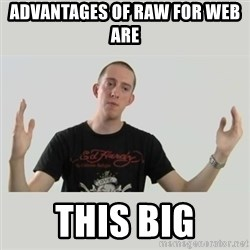 Indie Filmmaker - Advantages of RAW for web are  this big