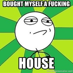 Challenge Accepted 2 - BOUGHT MYSELF A FUCKING HOUSE