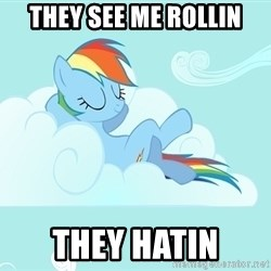 My Little Pony - they see me rollin they hatin