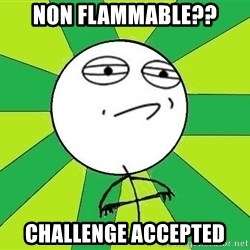 Challenge Accepted 2 - NON FLAMMABLE?? CHALLENGE ACCEPTED
