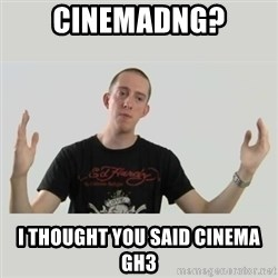 Indie Filmmaker - Cinemadng? I thought you said cinema GH3