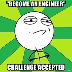 """Challenge Accepted 2 - """"BECOME AN ENGINEER"""" CHALLENGE ACCEPTED"""