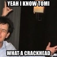 Drunk Charlie Sheen - YEAH I KNOW TOMI WHAT A CRACKHEAD