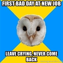 Bipolar Owl - first bad day at new job leave crying, never come back