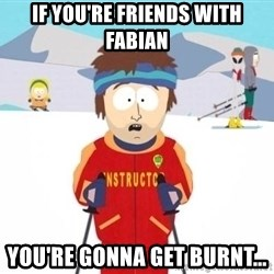 South Park Ski Teacher - If you're friends with fabian you're gonna get burnt...