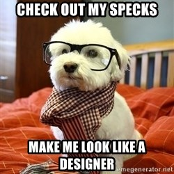 hipster dog - CHECK OUT MY SPECKS MAKE ME LOOK LIKE A DESIGNER