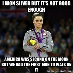 Unimpressed McKayla Maroney - I WON SILVER BUT IT'S NOT GOOD ENOUGH AMERICA WAS SECOND ON THE MOON BUT WE HAD THE FIRST MAN TO WALK ON IT