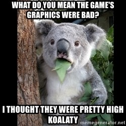 Koala can't believe it - What do you mean the game's graphics were bad? I thought they were pretty high koalaty