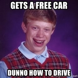 Bad Luck Brian - gets a free car  dunno how to drive
