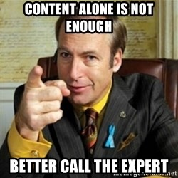 Better call Saul - Content alone is not enough Better Call the expert