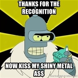 Bender IMHO - thanks for the recognition now kiss my shiny metal ass