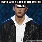 Eminem - I spit when Talk is hit when I walk